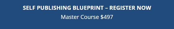 SELF PUBLISHING BLUEPRINT - REGISTER NOW Master Course $497